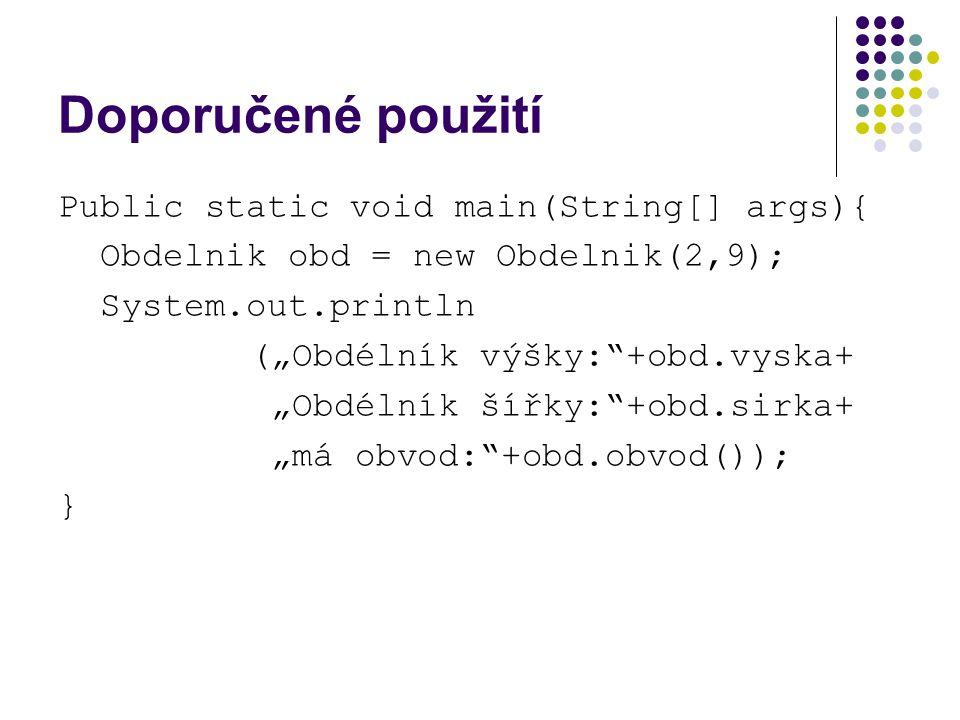 Doporučené použití Public static void main(String[] args){